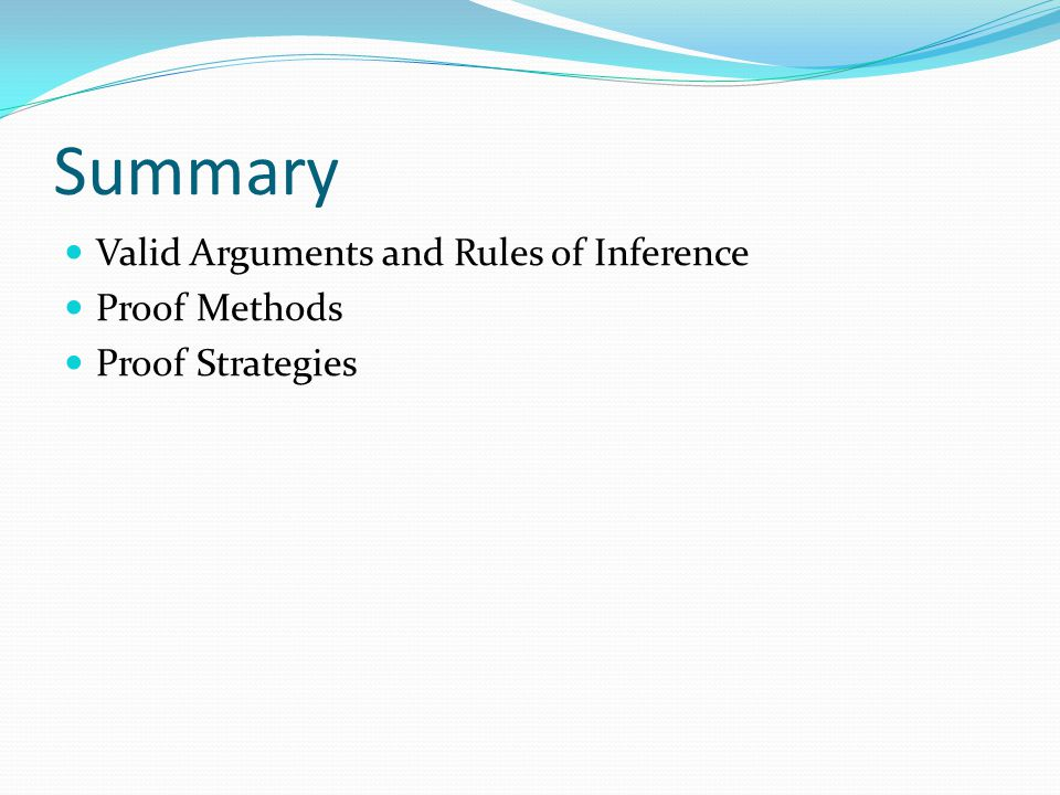 Summary Valid Arguments and Rules of Inference Proof Methods