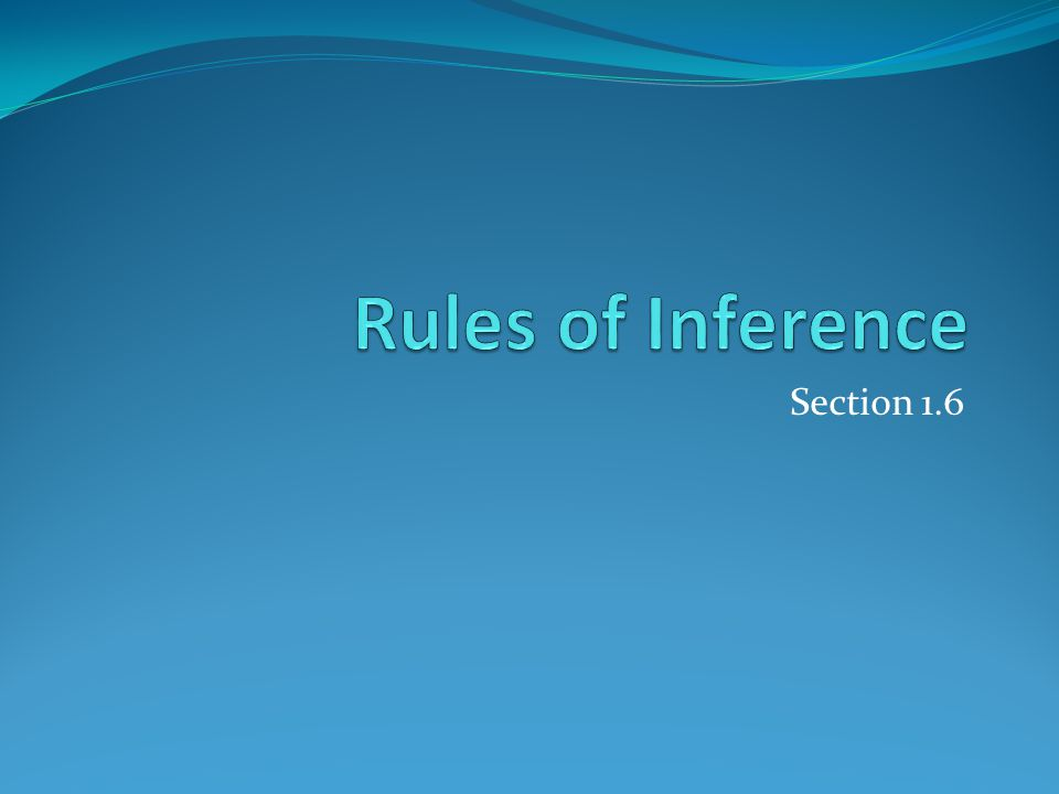 Rules of Inference Section 1.6