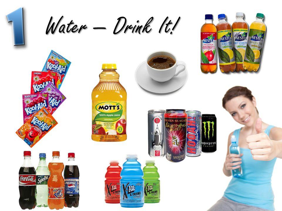 Water — Drink It!