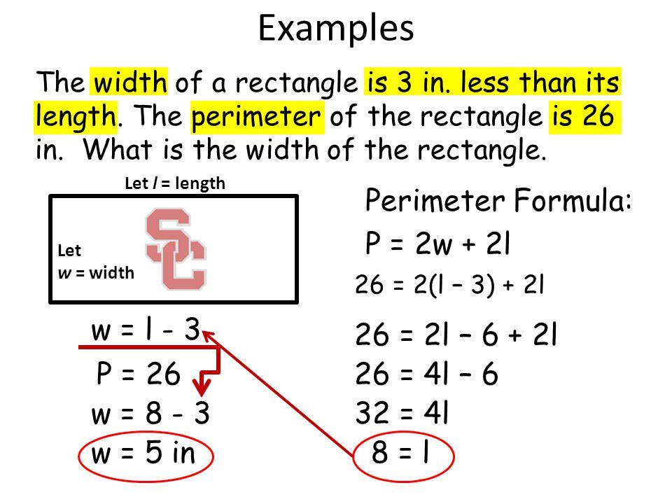 Examples Perimeter Formula: P = 2w + 2l w = l - 3 26 = 2l – 6 + 2l