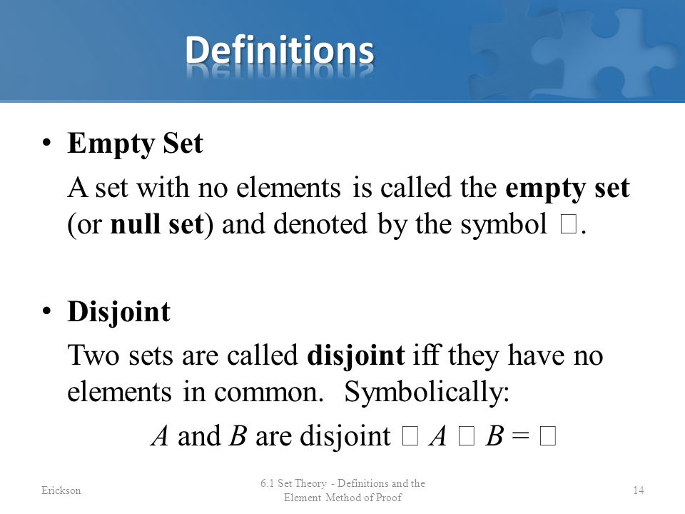Definitions Empty Set. A set with no elements is called the empty set (or null set) and denoted by the symbol .