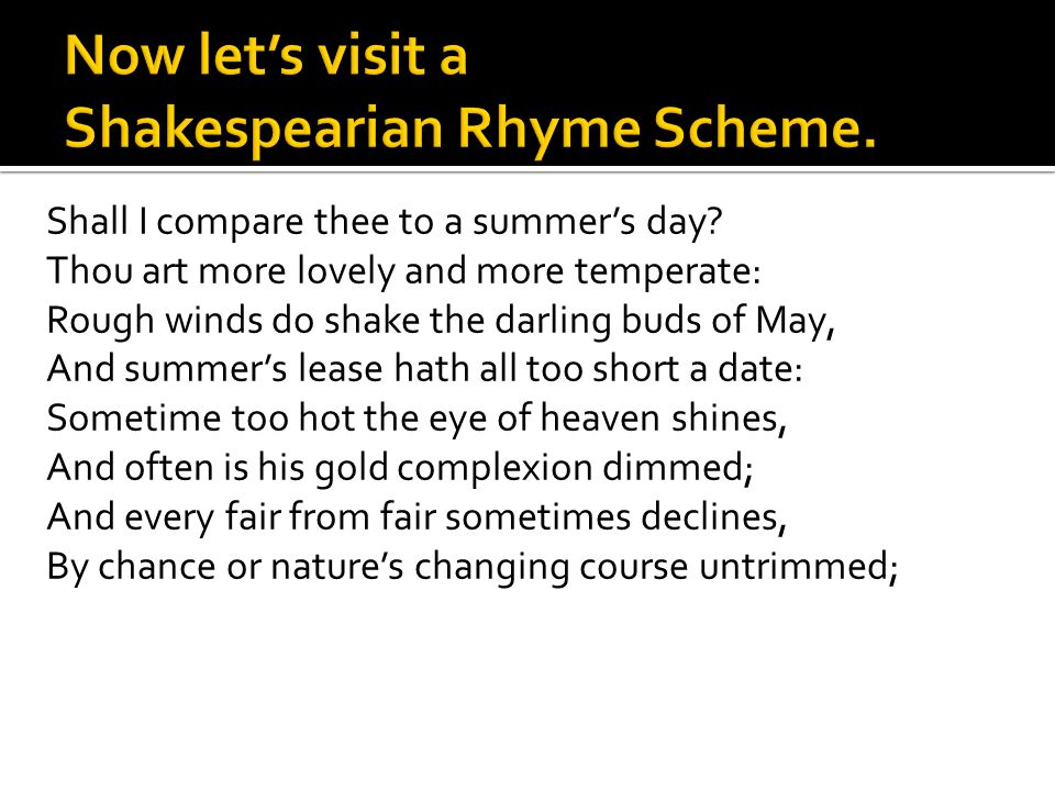 Now let's visit a Shakespearian Rhyme Scheme.