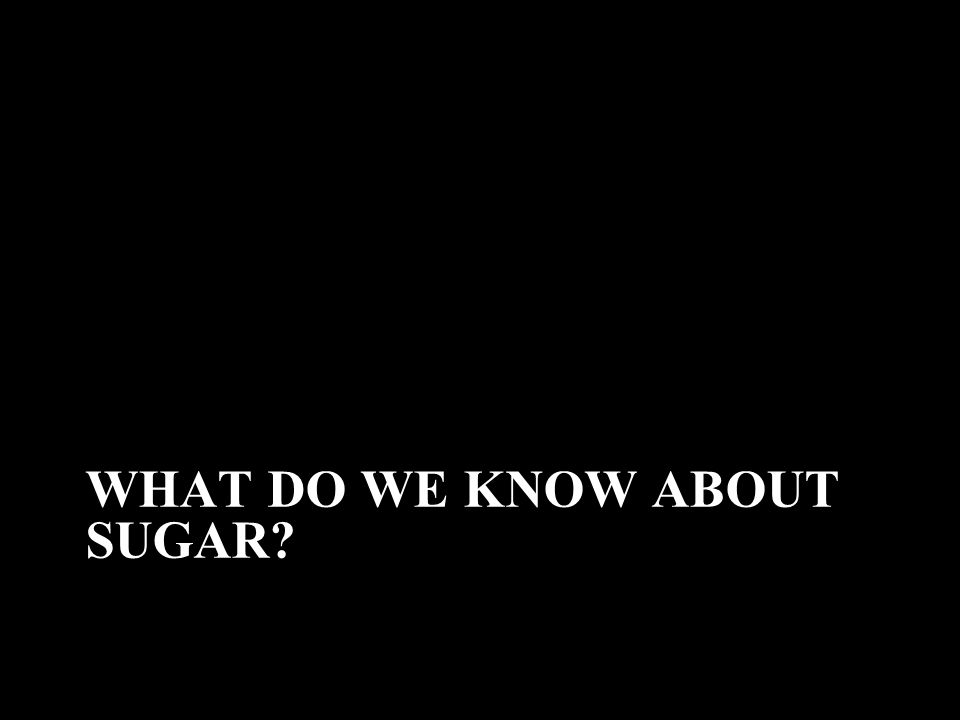 What do we know about sugar