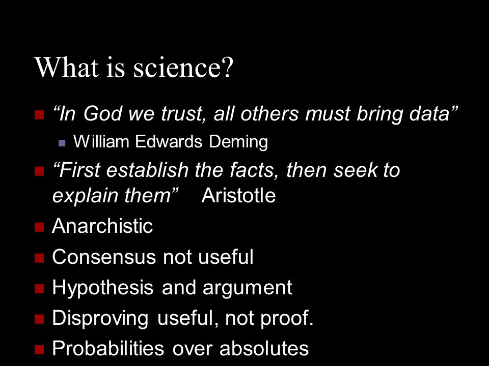 What is science In God we trust, all others must bring data