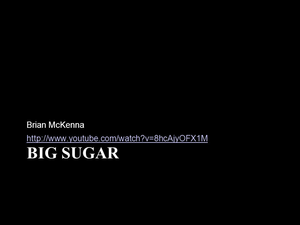 Brian McKenna http://www.youtube.com/watch v=8hcAjyOFX1M Big Sugar