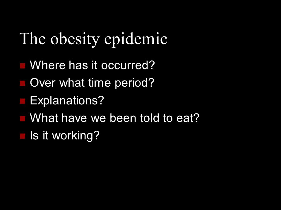 The obesity epidemic Where has it occurred Over what time period