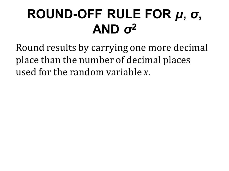 ROUND-OFF RULE FOR μ, σ, AND σ2