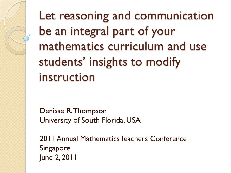 Let reasoning and communication be an integral part of your mathematics curriculum and use students' insights to modify instruction