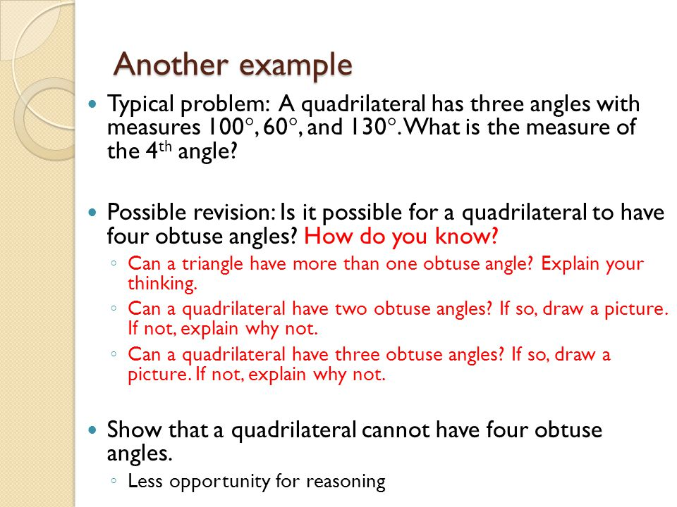 Another example Typical problem: A quadrilateral has three angles with measures 100, 60, and 130. What is the measure of the 4th angle