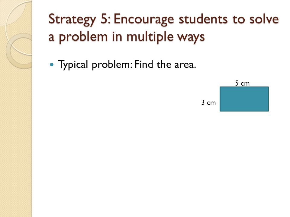 Strategy 5: Encourage students to solve a problem in multiple ways