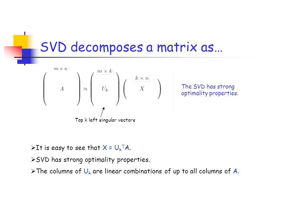 SVD decomposes a matrix as…
