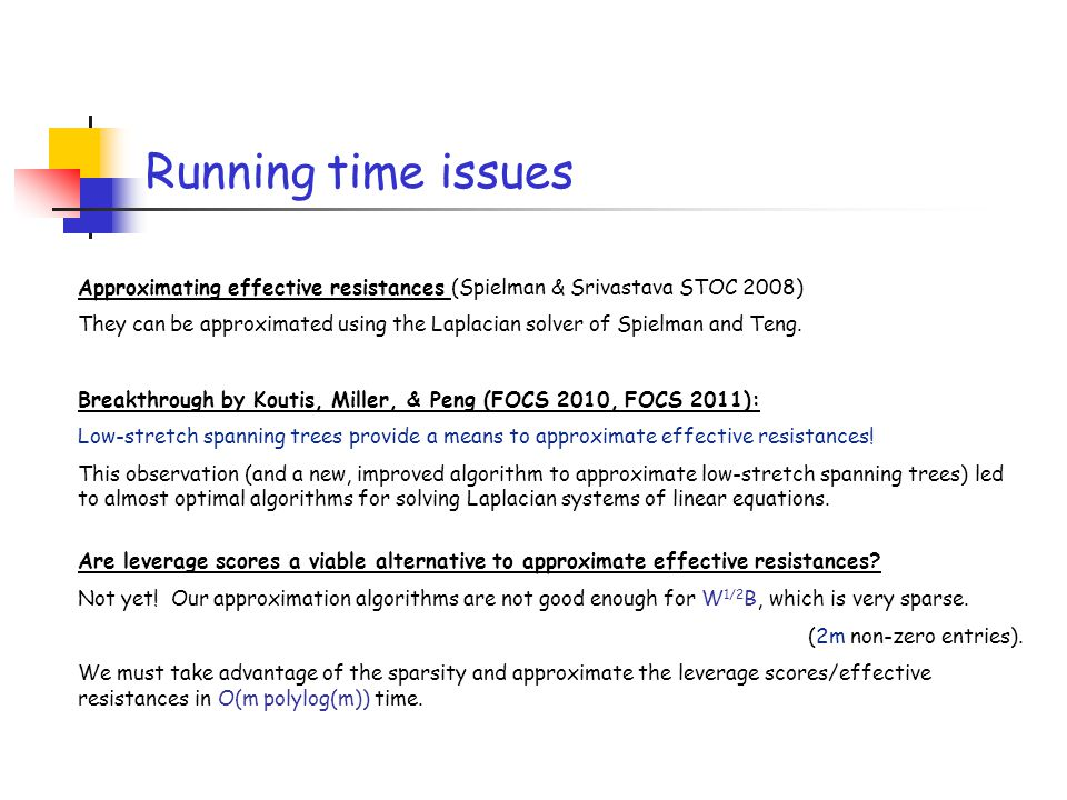 Running time issues Approximating effective resistances (Spielman & Srivastava STOC 2008)