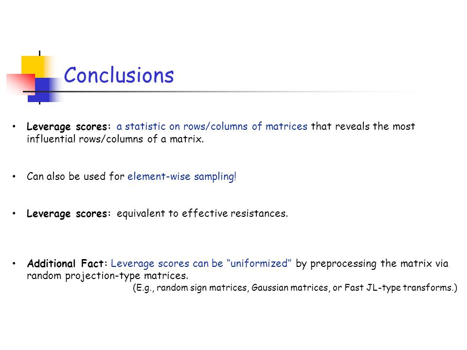 Conclusions Leverage scores: a statistic on rows/columns of matrices that reveals the most influential rows/columns of a matrix.