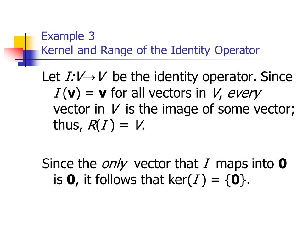 Example 3 Kernel and Range of the Identity Operator