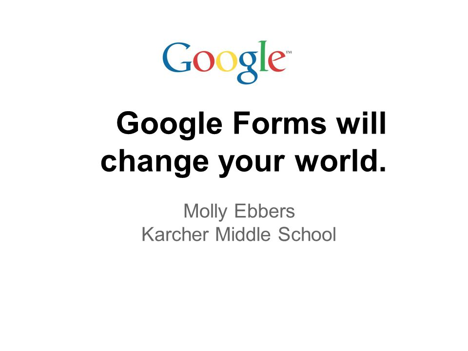 Google Forms will change your world.