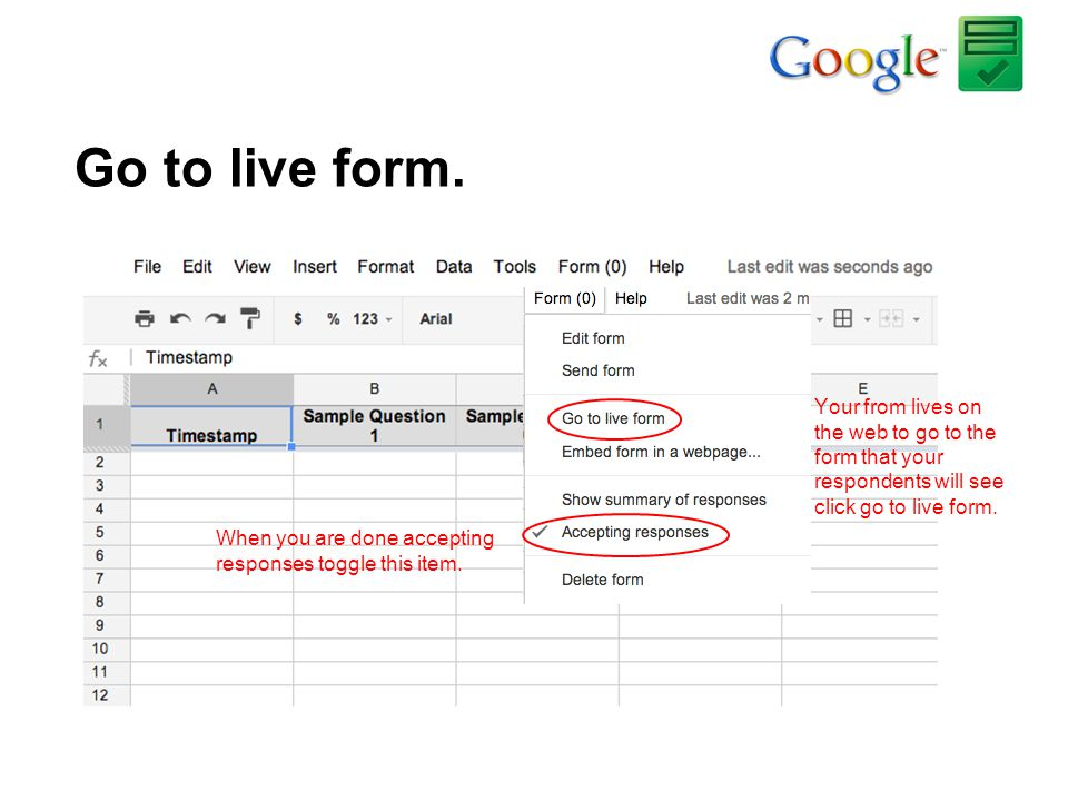 Go to live form. Your from lives on the web to go to the form that your respondents will see click go to live form.