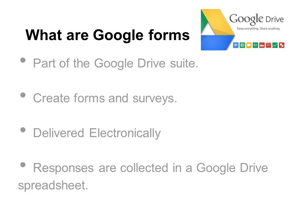 What are Google forms Part of the Google Drive suite.