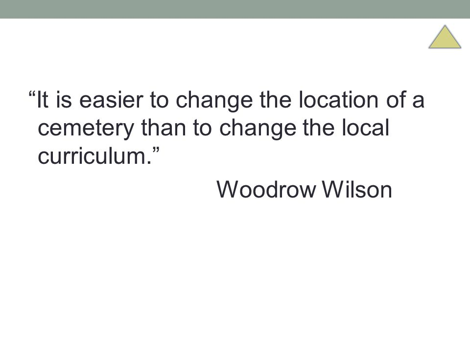It is easier to change the location of a cemetery than to change the local curriculum.