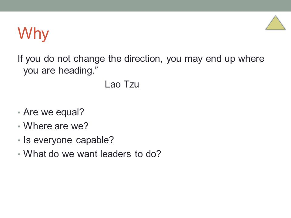 Why If you do not change the direction, you may end up where you are heading. Lao Tzu. Are we equal