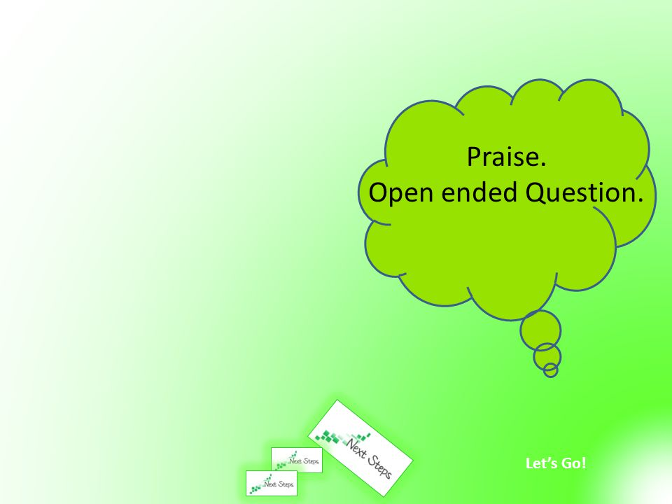 Praise. Open ended Question.
