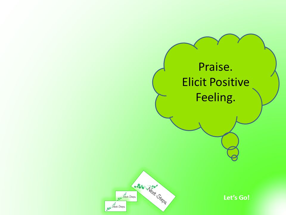 Praise. Elicit Positive Feeling.