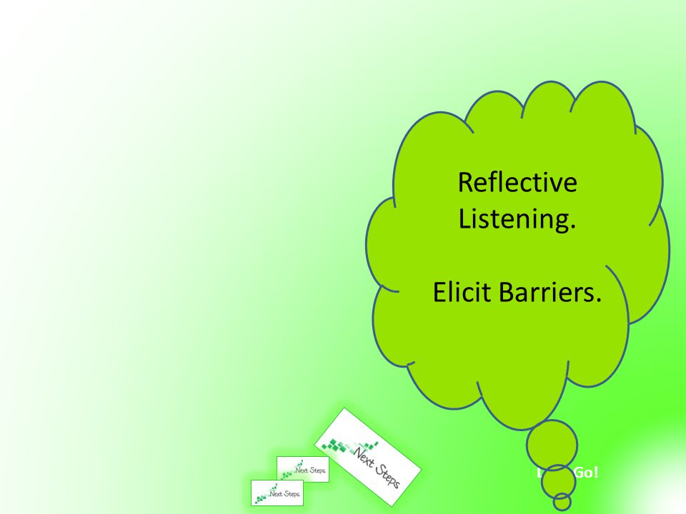 Reflective Listening. Elicit Barriers.