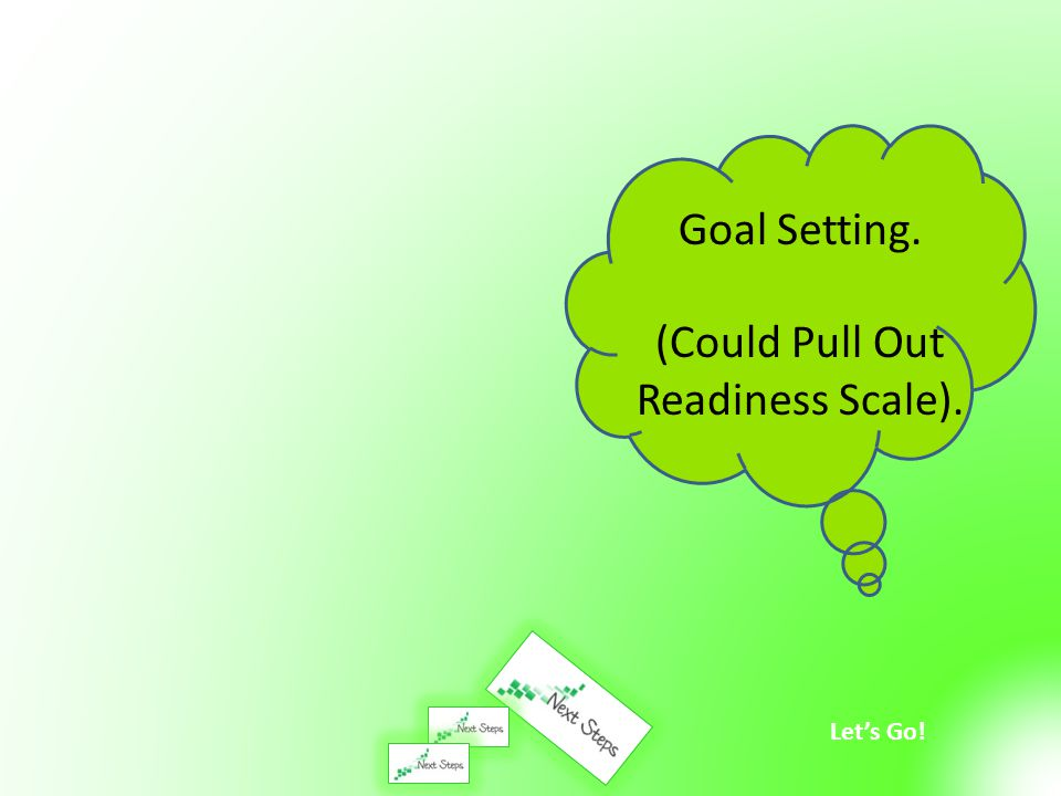 Goal Setting. (Could Pull Out Readiness Scale).