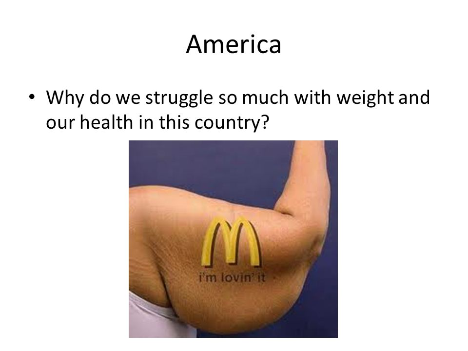 America Why do we struggle so much with weight and our health in this country