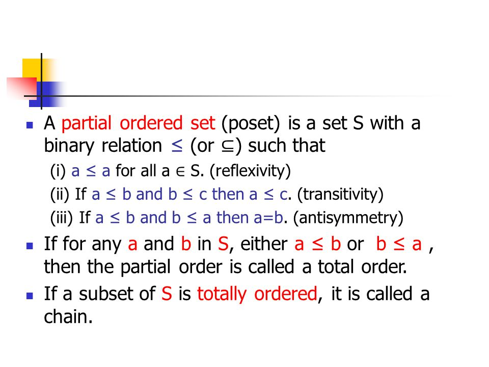 If a subset of S is totally ordered, it is called a chain.