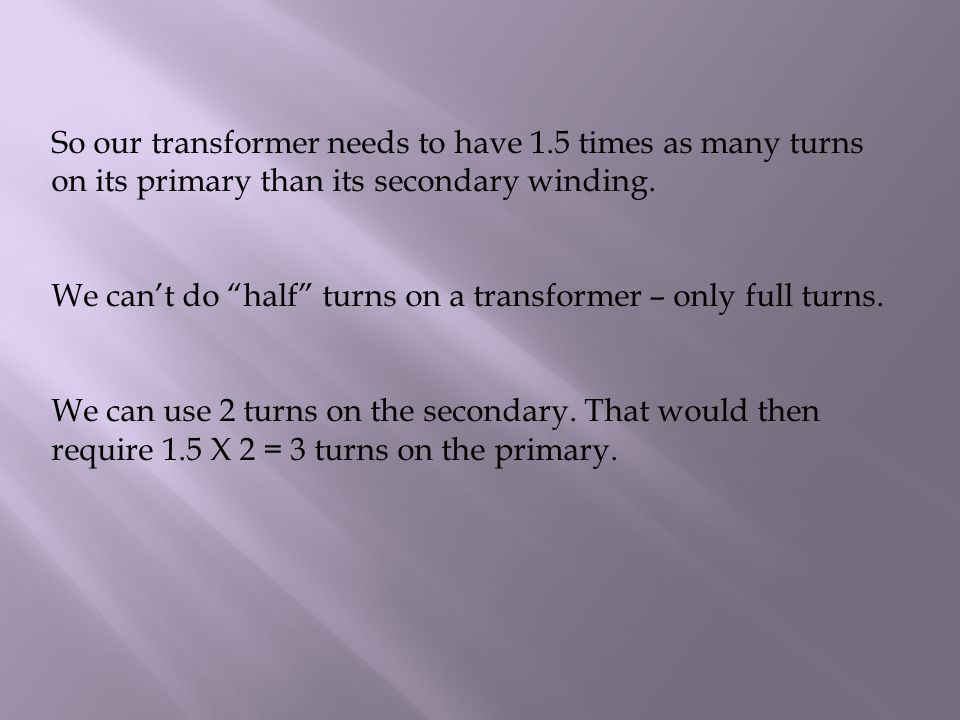 So our transformer needs to have 1