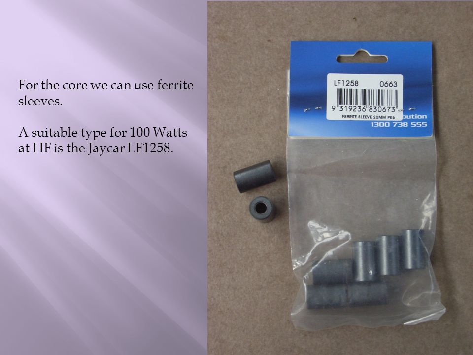 For the core we can use ferrite sleeves.