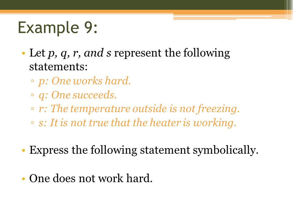 Example 9: Let p, q, r, and s represent the following statements: