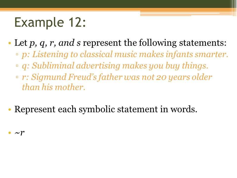 Example 12: Let p, q, r, and s represent the following statements: