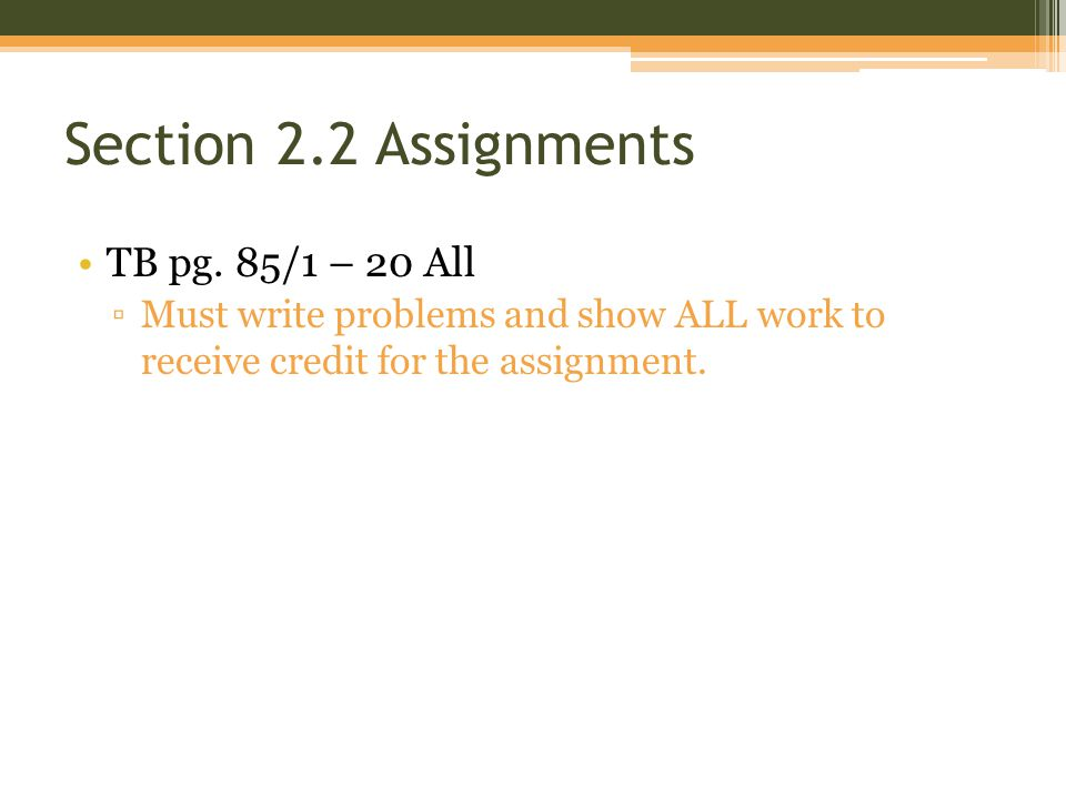 Section 2.2 Assignments TB pg. 85/1 – 20 All
