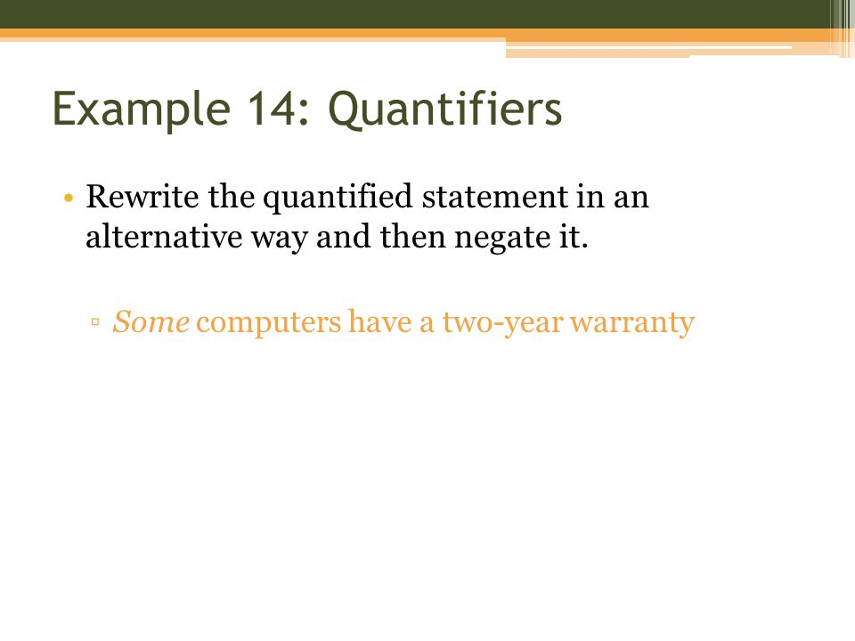 Example 14: Quantifiers Rewrite the quantified statement in an alternative way and then negate it.