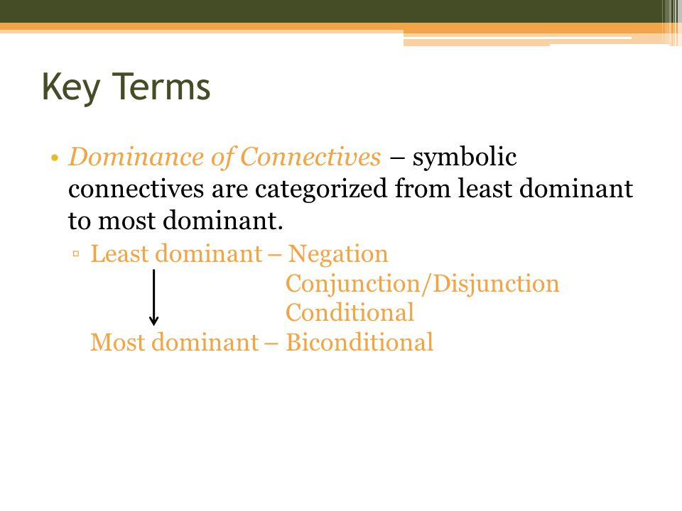 Key Terms Dominance of Connectives – symbolic connectives are categorized from least dominant to most dominant.