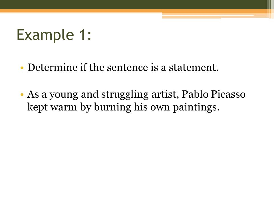 Example 1: Determine if the sentence is a statement.