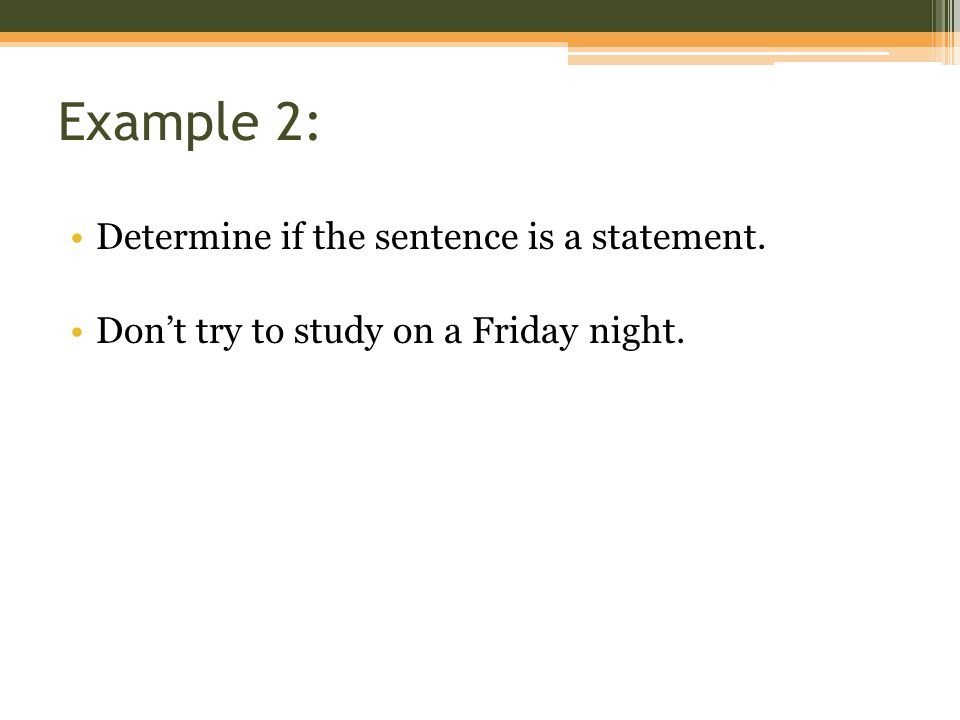 Example 2: Determine if the sentence is a statement.
