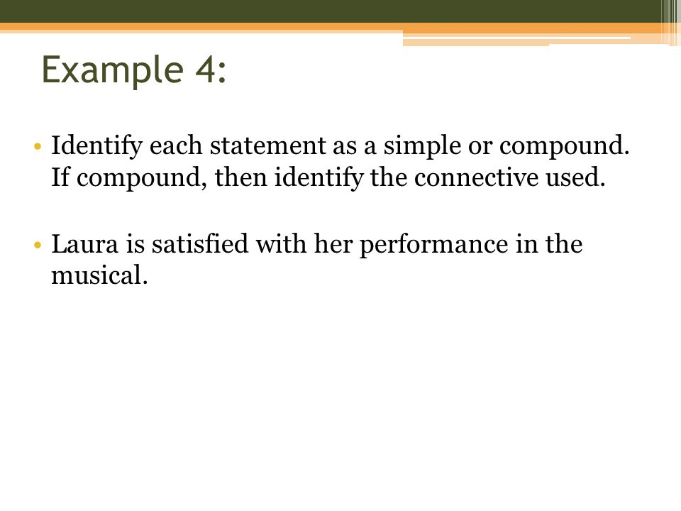 Example 4: Identify each statement as a simple or compound. If compound, then identify the connective used.