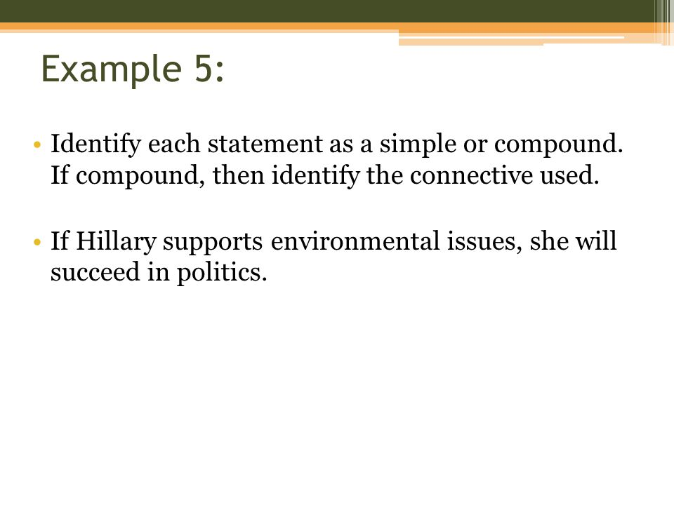 Example 5: Identify each statement as a simple or compound. If compound, then identify the connective used.