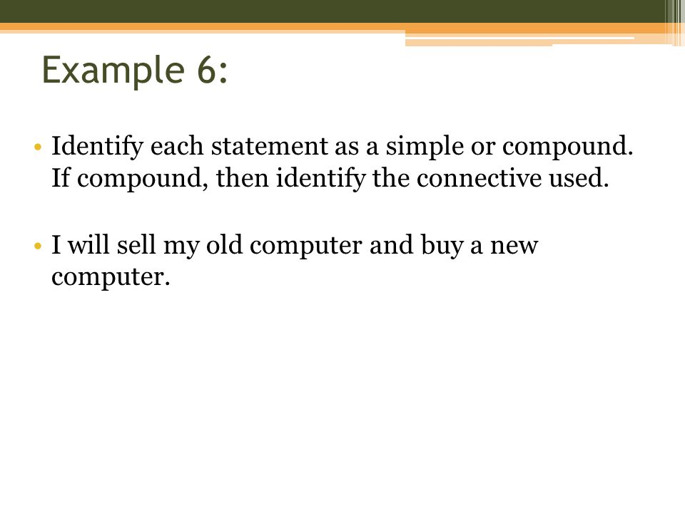 Example 6: Identify each statement as a simple or compound. If compound, then identify the connective used.