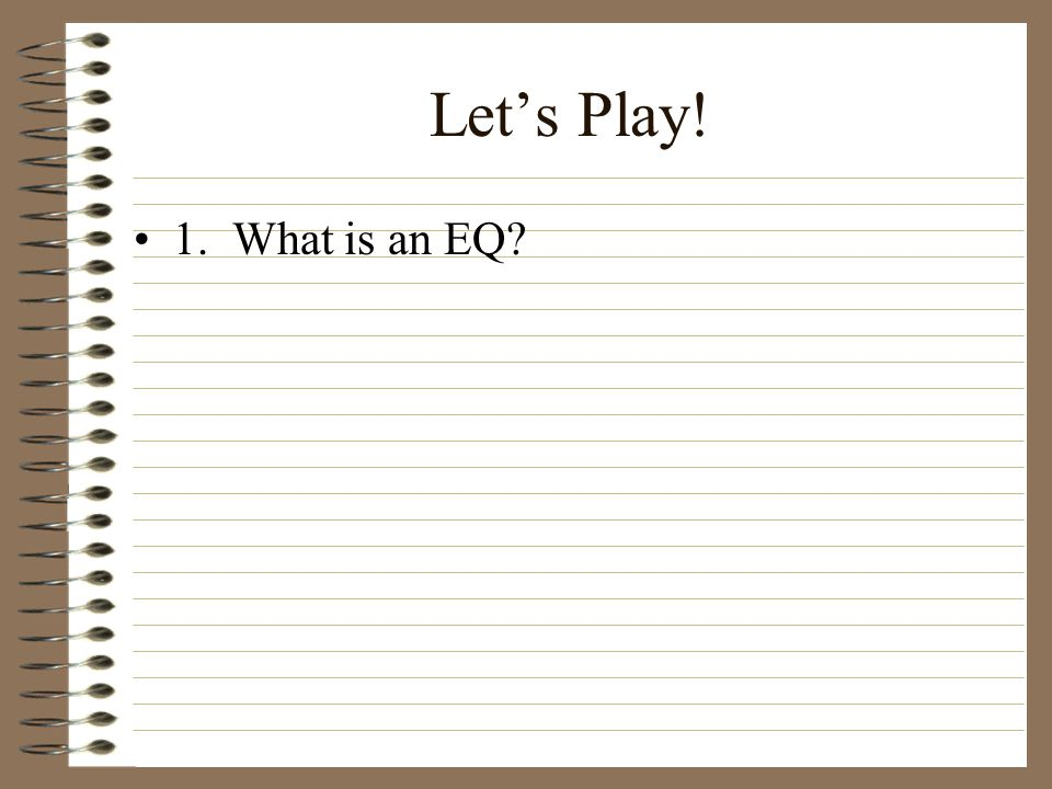 Let's Play! 1. What is an EQ