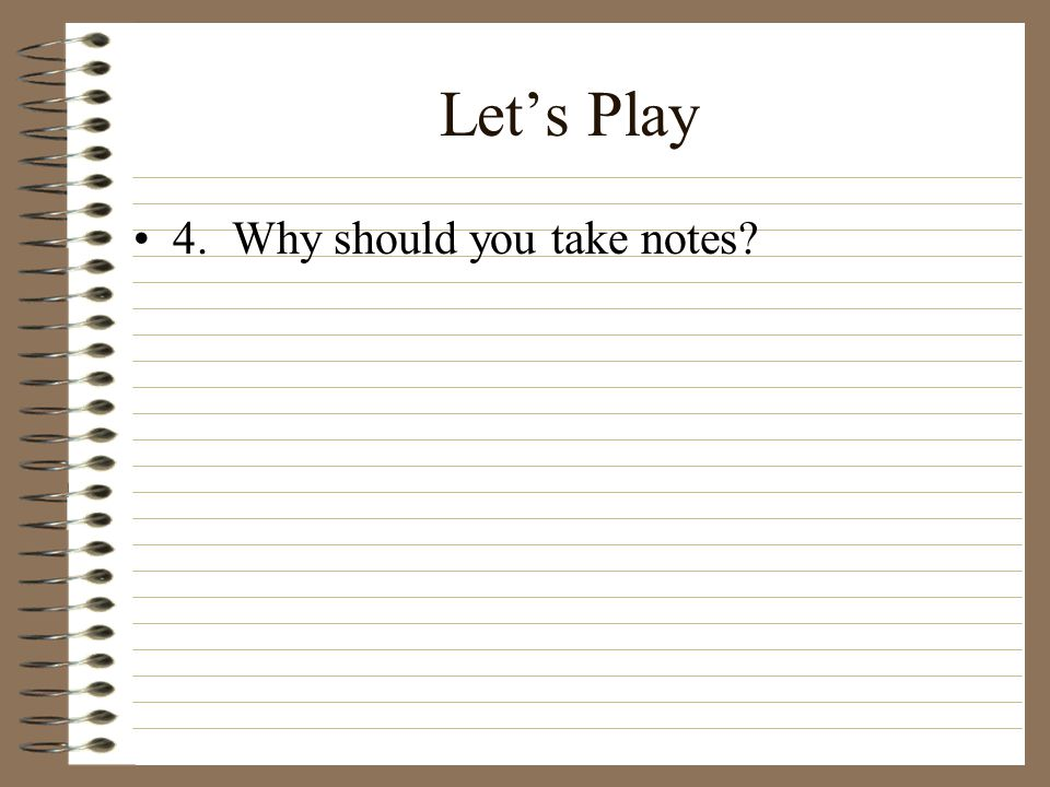 Let's Play 4. Why should you take notes