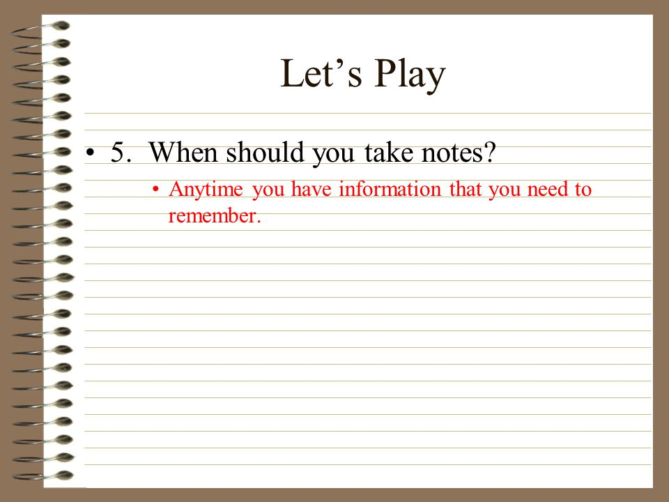 Let's Play 5. When should you take notes