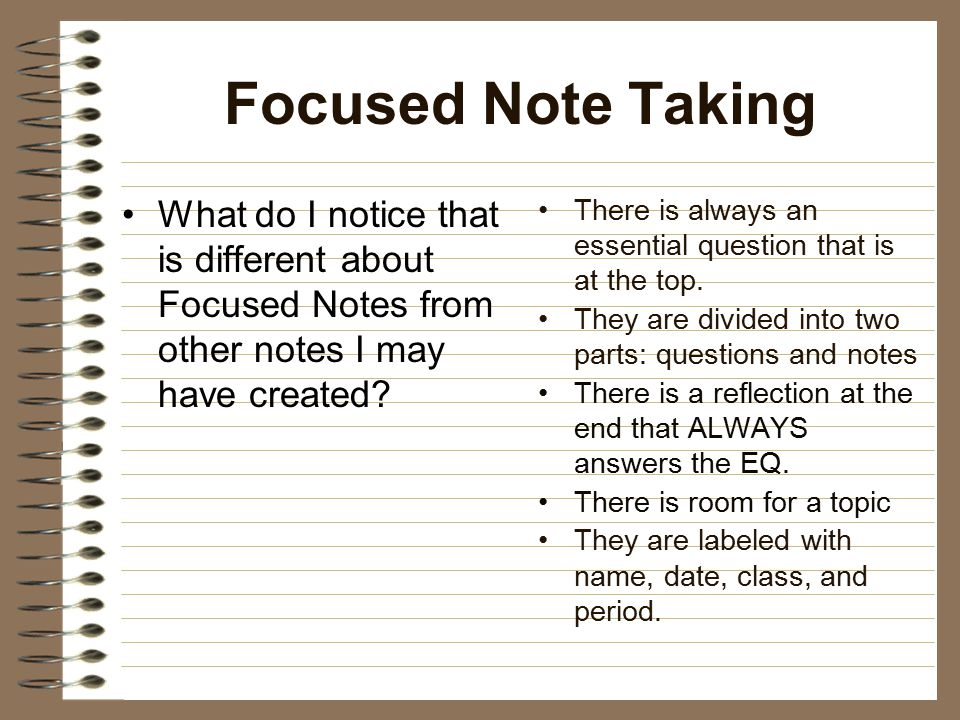 Focused Note Taking What do I notice that is different about Focused Notes from other notes I may have created