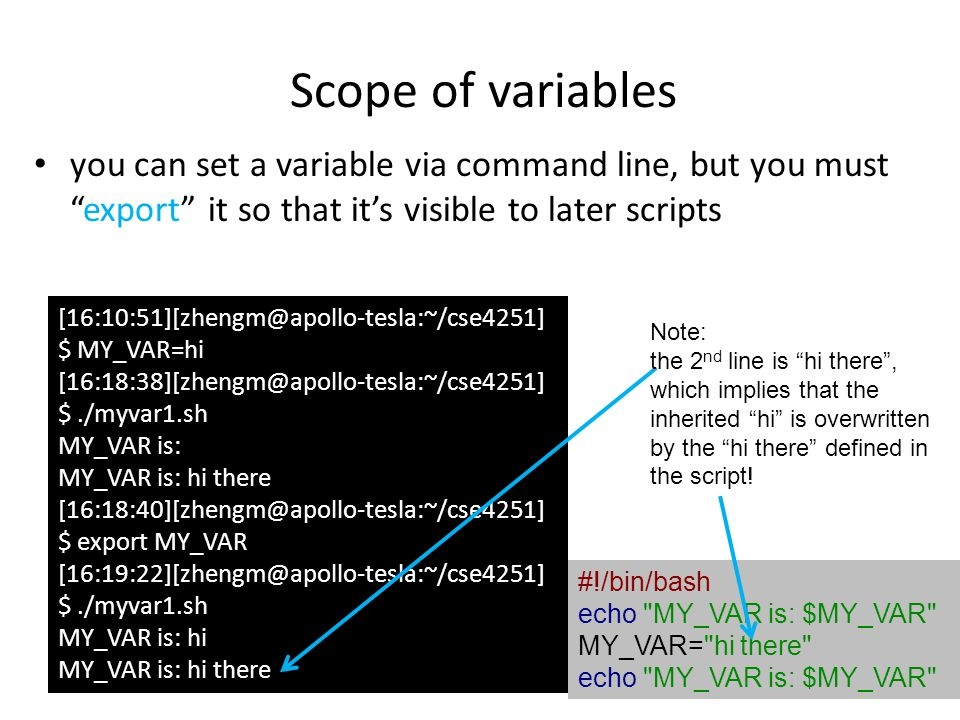 Scope of variables you can set a variable via command line, but you must export it so that it's visible to later scripts.