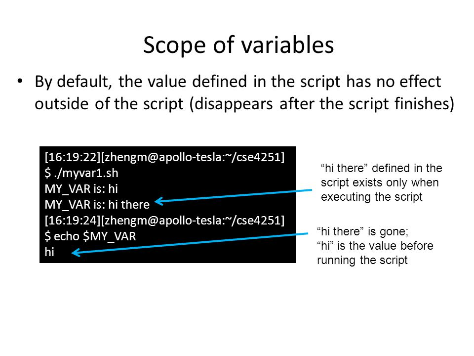 Scope of variables By default, the value defined in the script has no effect outside of the script (disappears after the script finishes)