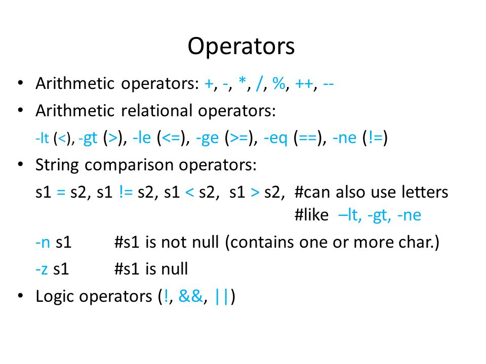 Operators Arithmetic operators: +, -, *, /, %, ++, --
