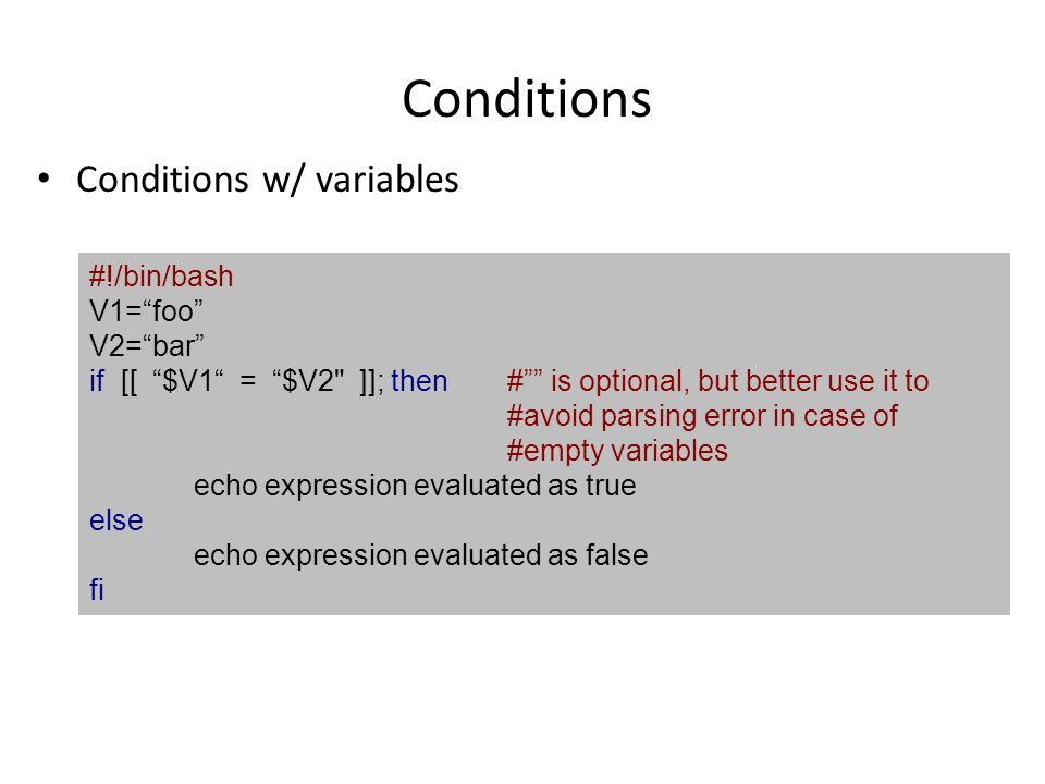 Conditions Conditions w/ variables #!/bin/bash V1= foo