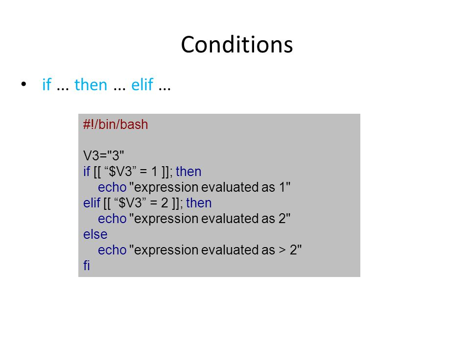 Conditions if ... then ... elif ... #!/bin/bash V3= 3